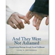 And They Were Not Ashamed : Strengthening Marriage Through Sexual Fulfillment
