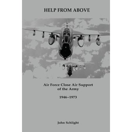 Help from Above : Air Force Close Air Support of the Army, 1946-1973 ()