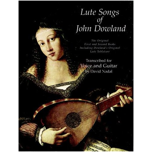 Lute Songs of John Dowland: The Original First and Second Books Including Dowland's Original Lute Tablature : Transcribed for Voice and Guitar