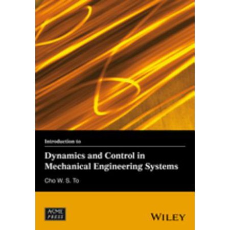 Introduction to Dynamics and Control in Mechanical Engineering Systems - eBook (Engineering System Dynamics)