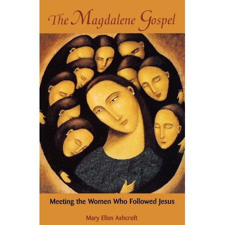 The Magdalene Gospel : Meeting the Women Who Followed