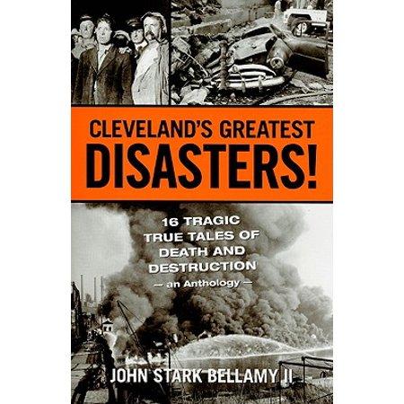 Cleveland's Greatest Disasters! : Sixteen Tragic Tales of Death and Destruction--An