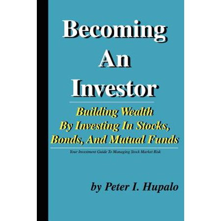 Becoming an Investor : Building Wealth by Investing in Stocks, Bonds, and Mutual