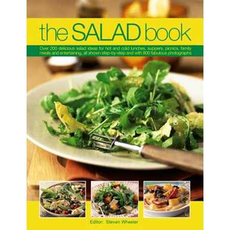The Salad Book : Over 200 Delicious Salad Ideas for Hot and Cold Lunches, Suppers, Picnics, Family Meals and Entertaining, All Shown Step by Step with Over 800 Fabulous Photographs ()