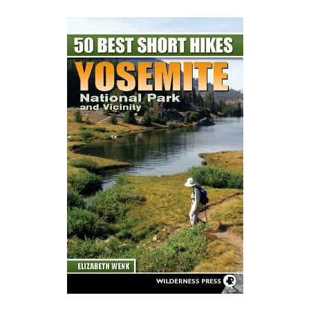 50 Best Short Hikes: Yosemite National Park and
