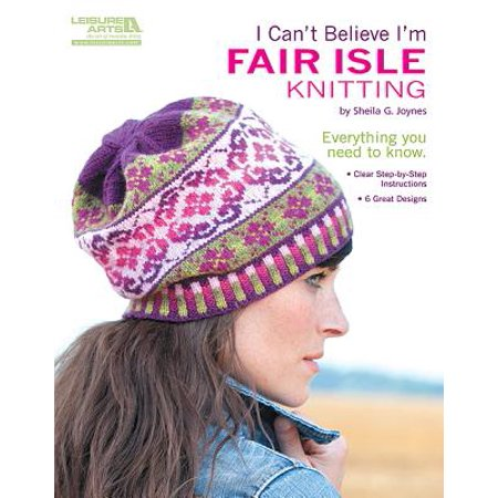 I Can't Believe I'm Fair Isle Knitting (Leisure Arts #5553) (Fair Isle Garden)