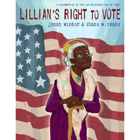 Lillians Right To Vote  A Celebration Of The Voting Rights Act Of 1965