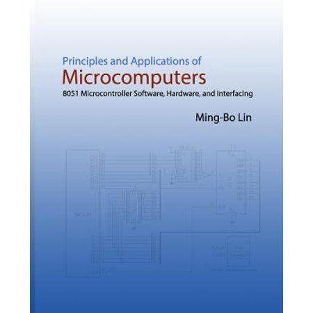 Principles and Applications of Microcomputers: 8051 Microcontroller Software, Hardware, and Interfacing