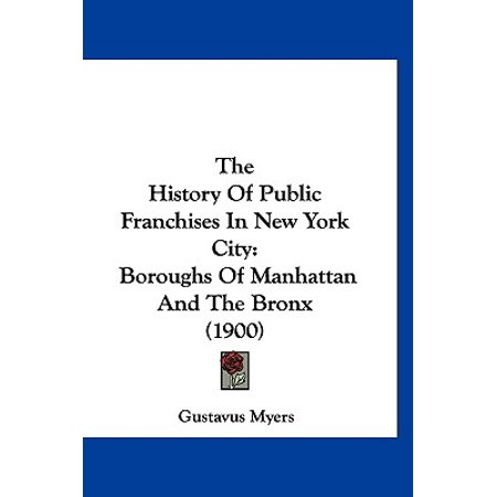 The History of Public Franchises in New York City : Boroughs of Manhattan and the Bronx