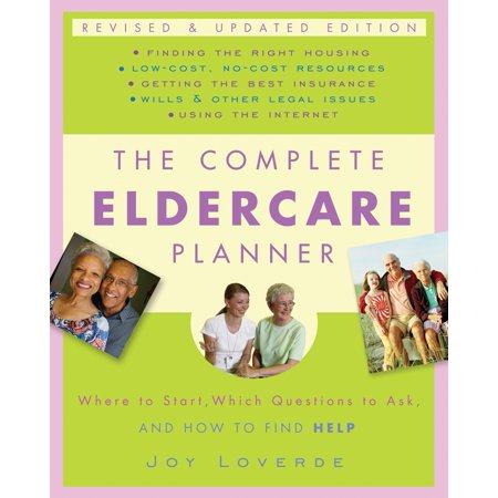 The Complete Eldercare Planner, Revised and Updated Edition : Where to Start, Which Questions to Ask, and How to Find
