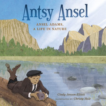 Antsy Ansel : Ansel Adams, a Life in Nature