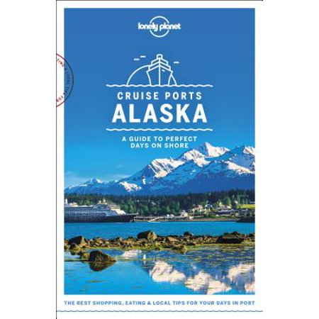 Travel guide: lonely planet cruise ports alaska - paperback: