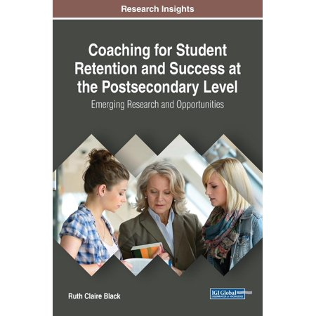 Coaching for Student Retention and Success at the Postsecondary Level : Emerging Research and (Black Male Student Success In Higher Education)