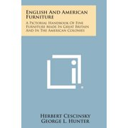 English and American Furniture : A Pictorial Handbook of Fine Furniture Made in Great Britain and in the American Colonies