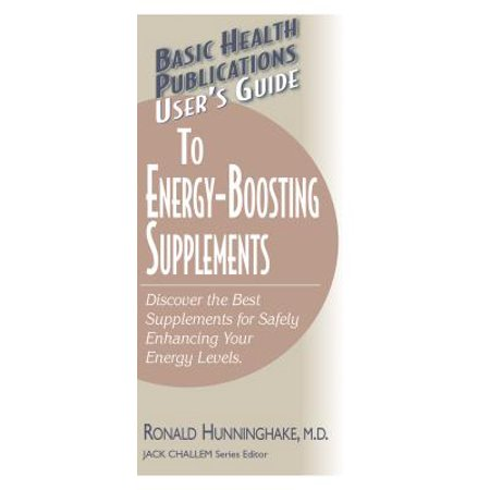 User's Guide to Energy-Boosting Supplements : Discover the Best Supplements for Safely Enhancing Your Energy