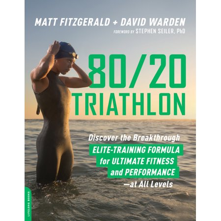 80/20 Triathlon : Discover the Breakthrough Elite-Training Formula for Ultimate Fitness and Performance at All Levels