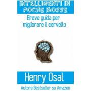 Intelligenti In Poche Mosse - Breve Guida Per Migliorare Il Cervello - eBook