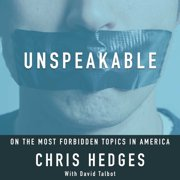Unspeakable: Chris Hedges on the most Forbidden Topics in America - Audiobook
