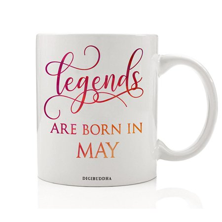Legends Are Born In May Mug, Birth Month Quote Diva Star Winner The Best Spring Christmas Gift Idea Funny Birthday Present, Women Men Husband Wife Coworker 11oz Ceramic Tea Cup by Digibuddha
