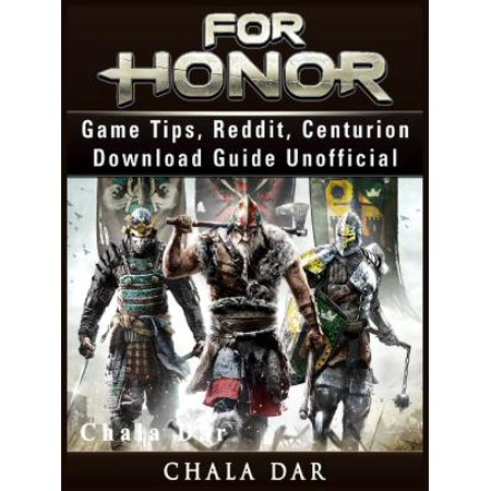 For Honor Game Tips, Reddit, Centurion, Download Guide Unofficial - eBook