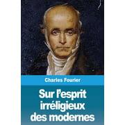 Sur l'esprit irréligieux des modernes (Paperback)