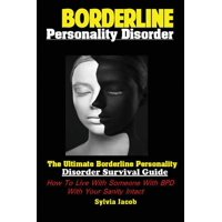 BorderlinePersonality Disorder: The Ultimate Borderline Personality Disorder Survival Guide: How To Live With Someone With BPD With Your Sanity Intact (Paperback)