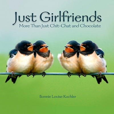 Just Girlfriends: More Than Just Chit-Chat and Chocolate (Hardcover)