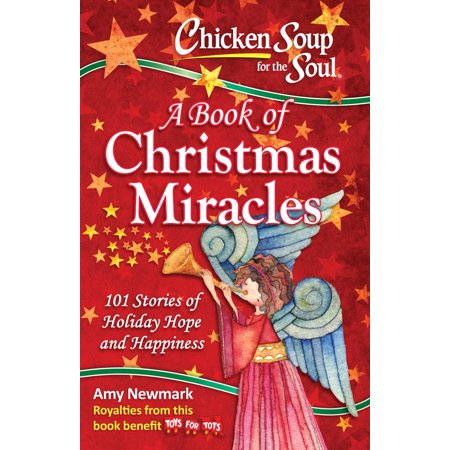 Chicken Soup for the Soul:  A Book of Christmas Miracles : 101 Stories of Holiday Hope and