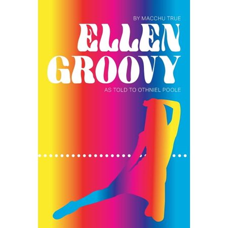 Ellen Groovyeverything happens: By Macchu True, as told to Othniel Poole (Paperback)