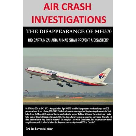 Air Crash Investigations - The Disappearance of Mh370 - Did Captain Zaharie Ahmad Shah Prevent a