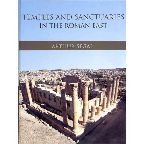 Temples and Sanctuaries in the Roman East: Religious Architecture in Syria, Iudaea / Palaestina and Provincia Arabia