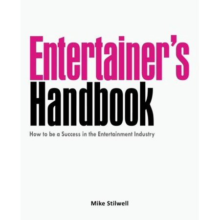 Entertainers Handbook  How To Be A Success In The Entertainment Industry