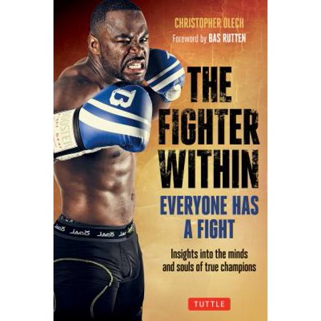 The Fighter Within : Everyone Has a Fight-Insights Into the Minds and Souls of True