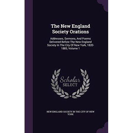 The New England Society Orations: Addresses, Sermons, and Poems Delivered Before the New England Society in the City of New York, 1820-1885, Volume 1 - image 1 of 1