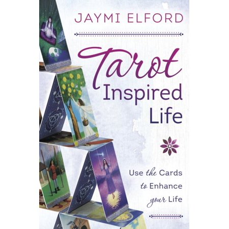 Tarot Inspired Life : Use the Cards to Enhance Your