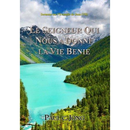 LE SEIGNEUR QUI NOUS A DONNE LA VIE BENIE - Sermons sur l'Evangile de Jean (VII) -