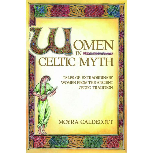 Women in Celtic Myth: Tales of Extraordinary Women from Ancient Celtic Tradition