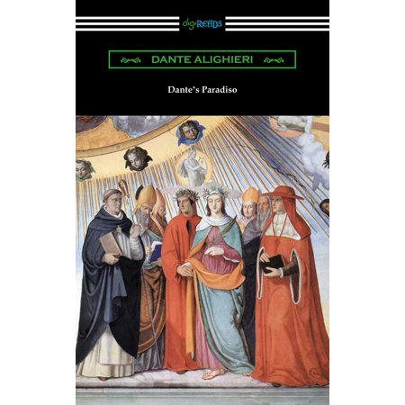 Dante's Paradiso (The Divine Comedy, Volume II, Paradise) [Translated by Henry Wadsworth Longfellow with an Introduction by Ellen M. Mitchell] - (Henry Wadsworth Longfellow Best Poems)
