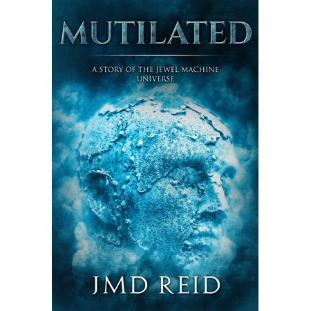 Mutilated (A Short Story of the Jewel Machine Universe) - eBook