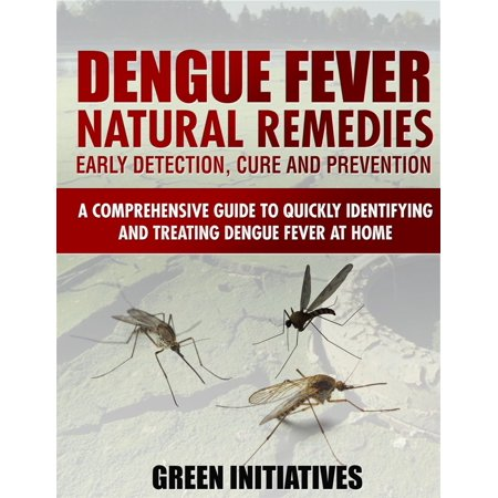Dengue Fever Natural Remedies: Comprehensive Guide to Identifying and Treating Dengue Fever at Home -