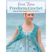 First Time Freeform Crochet: Step-By-Step Basics (Paperback)