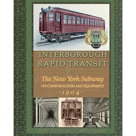 Interborough Rapid Transit : The New York Subway Its Construction and Equipment