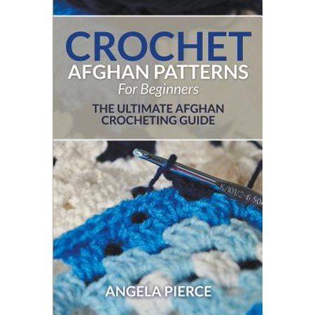 Crochet Afghan Patterns for Beginners : The Ultimate Afghan Crocheting