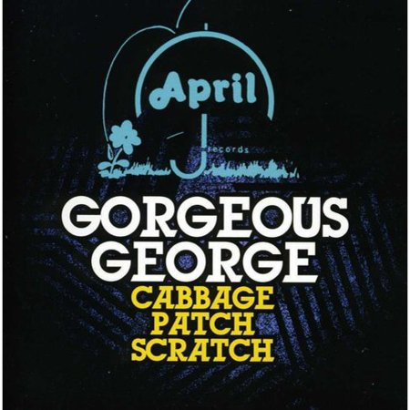 Gorgeous George - Cabbage Patch Scratch [CD]