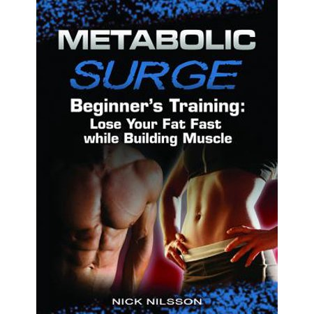 Metabolic Surge Beginner's Training: Lose Your Fat Fast while Building Muscle - (Best Stack For Building Muscle And Losing Fat)