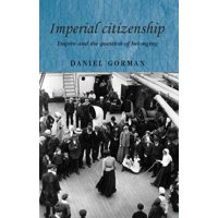 Imperial Citizenship : Empire and the Question of Belonging