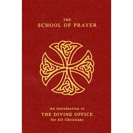 The School Of Prayer : An Introduction to the Divine Office for All (End Of School Year Prayer For Students)