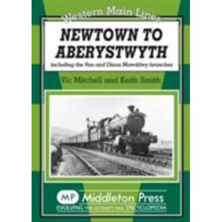 Newtown To Aberystwyth  Including The Van And Dinas Mawddwy Branches  Western Main Line   Hardcover