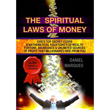 The Spiritual Laws of Money: God's Top Secret Codes and Mathematical Equations for Wealth, Fortune, Abundance and Unlimited Sources of Profit that Millionaires Hide from You - eBook