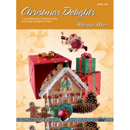 Christmas Delights, Bk 2: 7 Late Elementary Christmas Carols and Songs Arranged for Piano